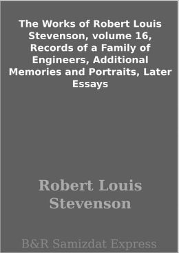 The Works of Robert Louis Stevenson, volume 16, Records of a Family of Engineers, Additional Memories and Portraits, Later Essays