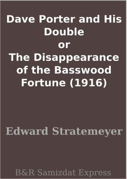 Dave Porter and His Double or The Disappearance of the Basswood Fortune (1916)