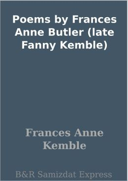 Poems by Frances Anne Butler (late Fanny Kemble)