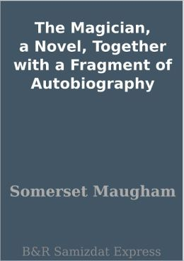 The Magician, a Novel, Together with a Fragment of Autobiography