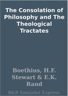 The Consolation of Philosophy and The Theological Tractates