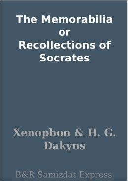 The Memorabilia or Recollections of Socrates