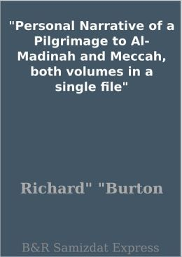 Personal Narrative of a Pilgrimage to Al-Madinah and Meccah, both volumes in a single file