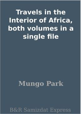 Travels in the Interior of Africa, both volumes in a single file