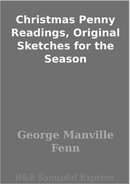 Christmas Penny Readings, Original Sketches for the Season