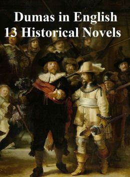 Dumas in English: 13 Historical Novels plus Celebrated Crimes