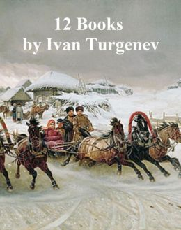 Classic Russian Literature: 12 books by Turgenev