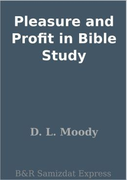 Pleasure and Profit in Bible Study