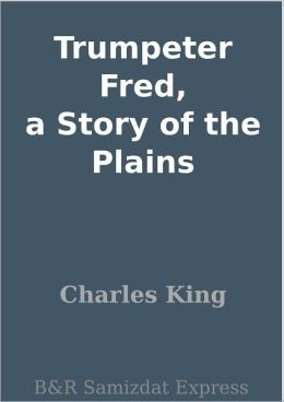Trumpeter Fred, a Story of the Plains
