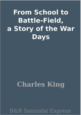 From School to Battle-Field, a Story of the War Days