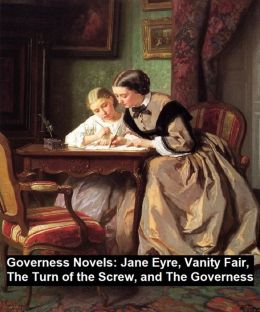 Governess Novels: Jane Eyre, Vanity Fair, The Turn of the Screw, and The Governess