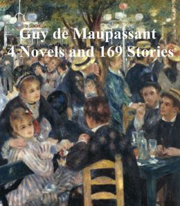 Maupassant: 4 Novels and 169 Stories