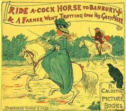 Ride a Cock-Horse to Banbury Cross and A Farmer West Trotting Upon His Grey Mare