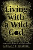 Book Cover Image. Title: Living with a Wild God:  A Nonbeliever's Search for the Truth about Everything, Author: Barbara Ehrenreich