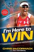 Book Cover Image. Title: I'm Here to Win:  A World Champion's Advice for Peak Performance, Author: Chris McCormack
