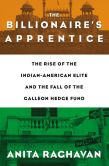 Book Cover Image. Title: The Billionaire's Apprentice:  The Rise of The Indian-American Elite and The Fall of The Galleon Hedge Fund, Author: Anita Raghavan