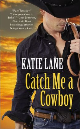 Catch Me a Cowboy (Deep in the Heart of Texas Series #3)