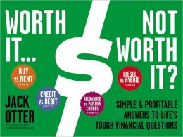 Worth It...Not Worth It?: Simple and Profitable Answers to Life's Tough Financial Questions