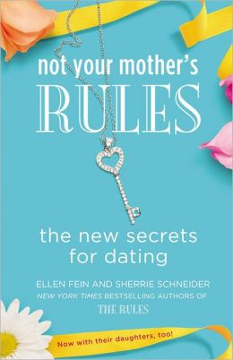 Not Your Mother's Rules: The New Secrets for Dating