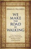 Book Cover Image. Title: We Make the Road by Walking:  A Year-Long Quest for Spiritual Formation, Reorientation, and Activation, Author: Brian D. McLaren