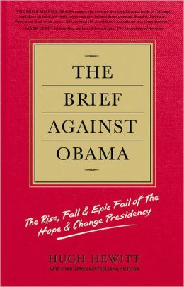 The Brief against Obama: The Rise, Fall and Epic Fail of the Hope and Change Presidency
