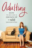 Book Cover Image. Title: Adulting:  How to Become a Grown-up in 468 Easy(ish) Steps, Author: Kelly Williams Brown