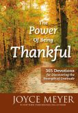 Book Cover Image. Title: The Power of Being Thankful:  365 Devotions for Discovering the Strength of Gratitude, Author: Joyce Meyer