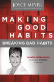 Book Cover Image. Title: Making Good Habits, Breaking Bad Habits:  14 New Behaviors That Will Energize Your Life, Author: Joyce Meyer
