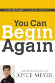 Book Cover Image. Title: You Can Begin Again:  No Matter What, It's Never Too Late, Author: Joyce Meyer