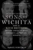 Book Cover Image. Title: Sons of Wichita:  How the Koch Brothers Became America's Most Powerful and Private Dynasty, Author: Daniel Schulman