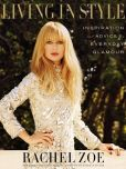 Book Cover Image. Title: Living in Style:  Inspiration and Advice for Everyday Glamour, Author: Rachel Zoe