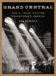 Book Cover Image. Title: Grand Central:  How a Train Station Transformed America, Author: Sam Roberts