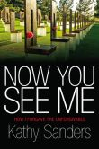 Book Cover Image. Title: Now You See Me:  How I Forgave the Unforgivable, Author: Kathy Sanders