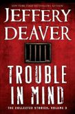 Book Cover Image. Title: Trouble in Mind:  The Collected Stories, Volume 3, Author: Jeffery Deaver