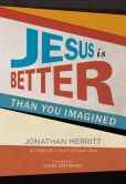 Book Cover Image. Title: Jesus Is Better than You Imagined, Author: Jonathan Merritt