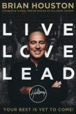 Book Cover Image. Title: Live Love Lead:  Your Best Is Yet to Come, Author: Brian Houston