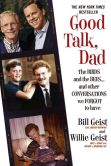 Book Cover Image. Title: Good Talk, Dad:  The Birds and the Bees...and Other Conversations We Forgot to Have, Author: Bill Geist