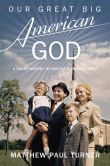 Book Cover Image. Title: Our Great Big American God:  A Short History of Our Ever-Growing Deity, Author: Matthew Paul Turner