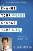 Book Cover Image. Title: Change Your Words, Change Your Life:  Understanding the Power of Every Word You Speak, Author: Joyce Meyer