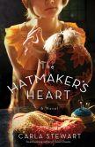 Book Cover Image. Title: The Hatmaker's Heart:  A Novel, Author: Carla Stewart