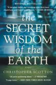 Book Cover Image. Title: The Secret Wisdom of the Earth, Author: Christopher Scotton