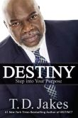 Book Cover Image. Title: Destiny:  Step into Your Purpose, Author: T. D. Jakes
