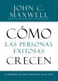 Book Cover Image. Title: C�mo las Personas Exitosas Crecen:  15 Maneras de Salir Adelante en la Vida, Author: John C. Maxwell