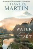 Book Cover Image. Title: Water from My Heart:  A Novel, Author: Charles Martin