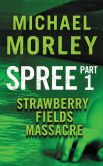 Book Cover Image. Title: Spree:  Strawberry Fields Massacre: Part One, Author: Michael Morley