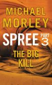 Book Cover Image. Title: Spree:  The Big Kill: Part Three, Author: Michael Morley