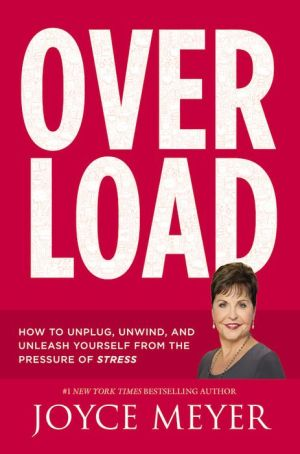 Overload: How to Unplug, Unwind, and Unleash Yourself from the Pressure of Stress