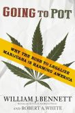 Book Cover Image. Title: Going to Pot:  Why the Rush to Legalize Marijuana Is Harming America, Author: William J. Bennett