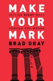 Book Cover Image. Title: Make Your Mark:  Getting Right What Samson Got Wrong, Author: Brad Gray