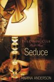 Book Cover Image. Title: Seduce:  The Dining Club: Part Four, Author: Marina Anderson